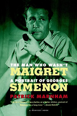 The Man Who Wasn't Maigret  A Portrait of Georges Simenon, Marnham, Patrick