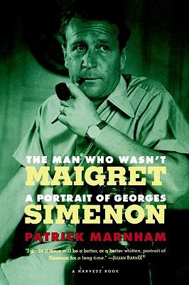 The Man Who Wasn't Maigret  A Portrait of Georges Simenon, Marnham, Patrick