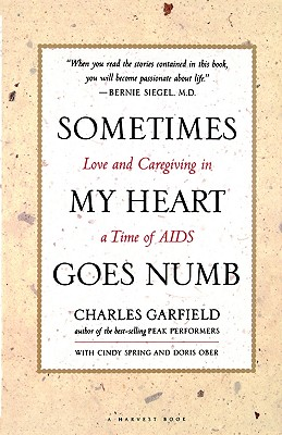 Sometimes My Heart Goes Numb: Love and Caregiving in a Time of AIDS, Garfield, Charles; Spring, Cindy