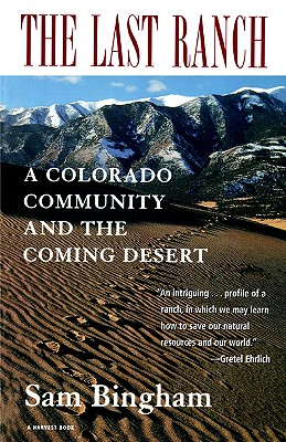The Last Ranch: A Colorado Community and the Coming Desert, Bingham,Sam