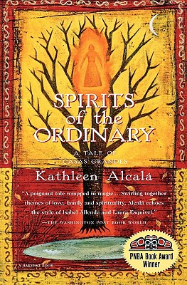 Spirits of the Ordinary: A Tale of Casas Grandes, Alcalá, Kathleen