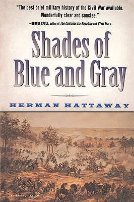 Shades of Blue and Gray : An Introductory Military History of the Civil War, HERMAN HATTAWAY