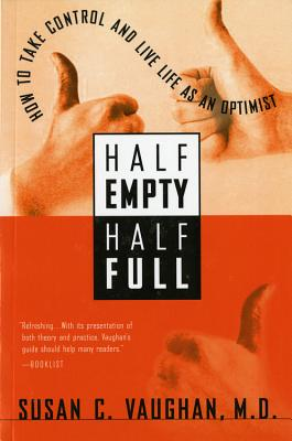 Half Empty, Half Full: Understanding the Psychological Roots of Optimism, Vaughan, Dr. Susan C.