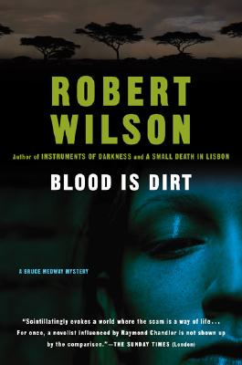"""Blood Is Dirt (Bruce Medway Mysteries, No. 3)"", ""Wilson, Robert"""