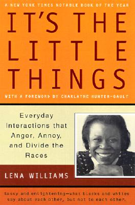 Image for It's the Little Things: Everyday Interactions That Anger, Annoy, and Divide the Races