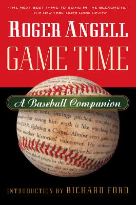 "Game Time: A Baseball Companion, ""Angell, Roger"""