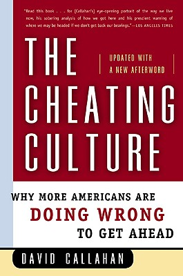 The Cheating Culture: Why More Americans Are Doing Wrong to Get Ahead, Callahan, David