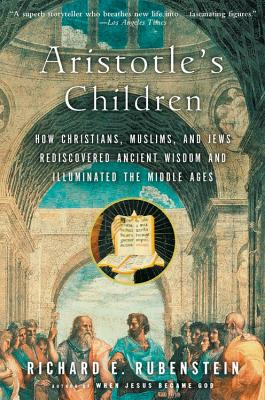 Image for Aristotle's Children: How Christians, Muslims, and Jews Rediscovered Ancient Wisdom and Illuminated the Middle Ages
