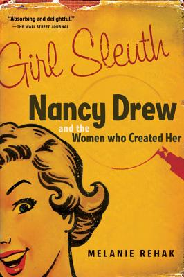 "Girl Sleuth: Nancy Drew and the Women Who Created Her, ""Rehak, Melanie"""