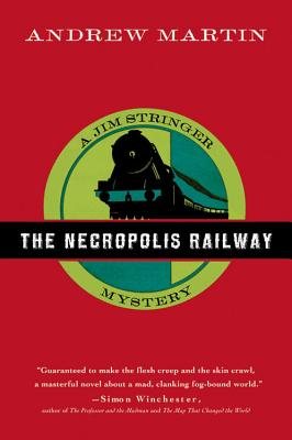 The Necropolis Railway: A Jim Stringer Mystery (Jim Stringer Mysteries), Andrew Martin