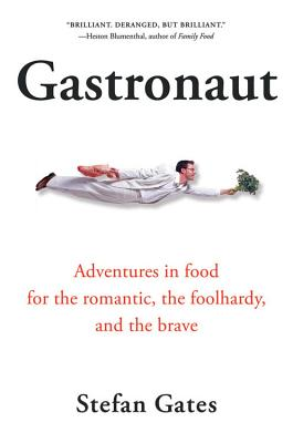 Image for Gastronaut: Adventures in Food for the Romantic, the Foolhardy, and the Brave