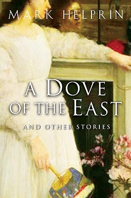 """A Dove of the East: And Other Stories, """"Helprin, Mark"""""""