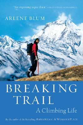 "Breaking Trail: A Climbing Life, ""Blum, Arlene"""
