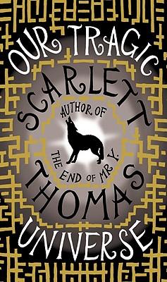 Our Tragic Universe, Scarlett Thomas