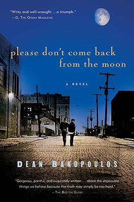 """Please Don't Come Back from the Moon, """"Bakopoulos, Dean"""""""