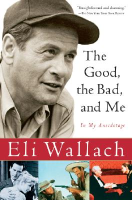 """Good, the Bad, and Me: In My Anecdotage"", ""Wallach, Eli"""