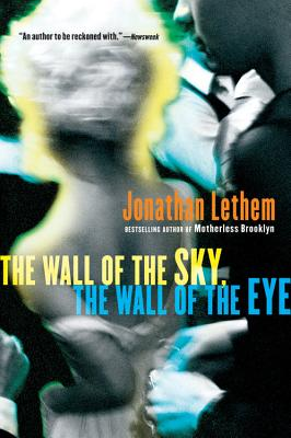 """""""Wall of the Sky, the Wall of the Eye"""", """"Lethem, Jonathan"""""""