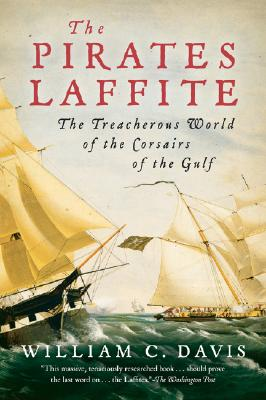 The Pirates Laffite: The Treacherous World of the Corsairs of the Gulf, DAVIS, William C.