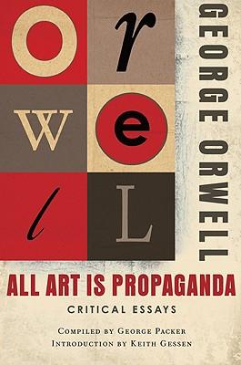 """All Art Is Propaganda, """"Orwell, George; Gessen, Keith"""""""