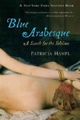Blue Arabesque: A Search for the Sublime, Patricia Hampl