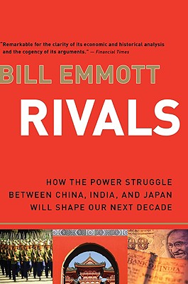 """""""Rivals: How the Power Struggle Between China, India, and Japan Will Shape Our Next Decade"""", """"Emmott, Bill"""""""