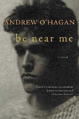 "Be Near Me, ""O'Hagan, Andrew"""