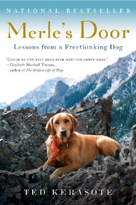 Merle's Door: Lessons from a Freethinking Dog, Kerasote, Ted