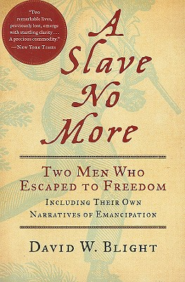 """""""Slave No More: Two Men Who Escaped to Freedom, Including Their Own Narratives of Emancipation (.)"""", """"D., David W. Blight Ph."""""""