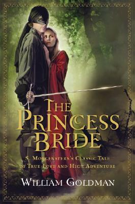 The Princess Bride: S. Morgenstern's Classic Tale of True Love and High Adventure, WILLIAM GOLDMAN