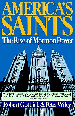 America's Saints: Rise Of Mormon Power, Gottlieb, Robert; Wiley, Peter