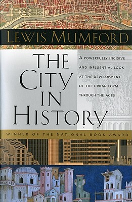 The City in History: Its Origins, Its Transformations, and Its Prospects, Mumford, Lewis