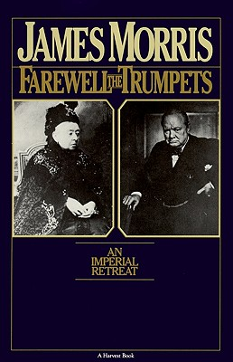 Farewell The Trumpets: An Imperial Retreat (Harvest/Hbj Book), James Morris