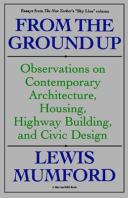 Image for From The Ground Up: Observations On Contemporary Architecture, Housing, Highway Building, And Civic Design