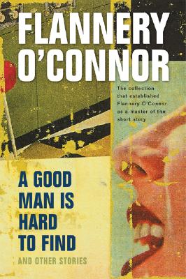A Good Man Is Hard to Find and Other Stories, O'Connor, Flannery