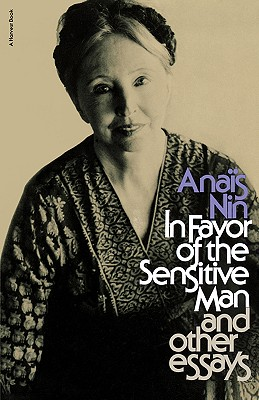 In Favor of the Sensitive Man, and Other Essays, Nin, Anais