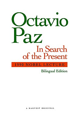 In Search of the Present: Nobel Lecture 1990, Paz, Octavio