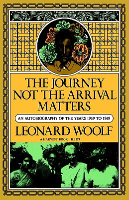Image for JOURNEY NOT THE ARRIVAL THAT MATTERS, THE AUTOBIOGRAPHY OF THE YEARS 1939 TO 1969