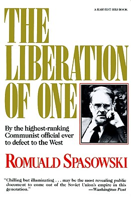 Liberation Of One: The Autobiography of Romuald Spasowski-Former Ambassador from Poland to the United States and Highest Ranking Polish Official to Defect to the West, Romuald Spasowski