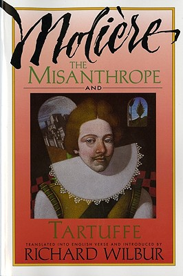 The Misanthrope and Tartuffe, MOLIERE, RICHARD WILBUR