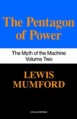 Pentagon Of Power: The Myth Of The Machine, Vol. II, Lewis Mumford