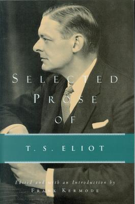 Selected Prose of T. S. Eliot, Eliot, T. S.; Kermode, Frank [editor]