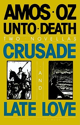 Unto Death: Crusade and Late Love (2 Novellas), Oz, Amos