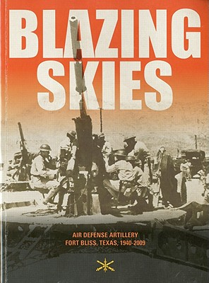 Image for Blazing Skies: Air Defense Artillery on Fort Bliss, Texas, 1940-2009