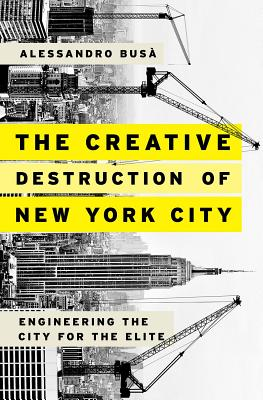 Image for The Creative Destruction of New York City: Engineering the City for the Elite