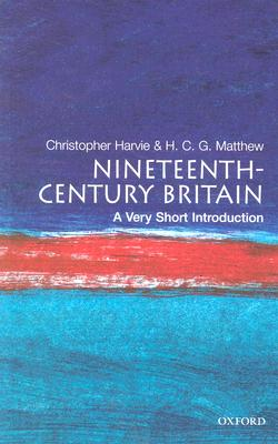 Nineteenth-Century Britain: A Very Short Introduction, Christopher Harvie; H. C. G. Matthew