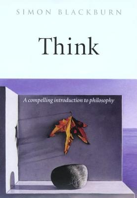 Think: A Compelling Introduction to Philosophy, Blackburn, Simon