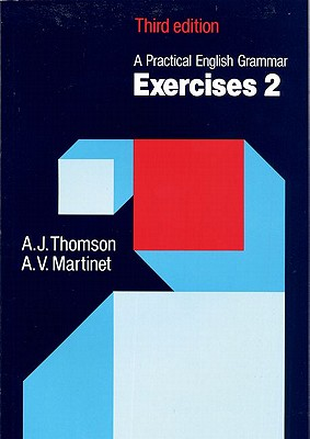 Practical English Grammar Exercises 2, A  Grammar Exercises to Accompany a Practical English Grammar, Thomson, A. J.,  Martinet, A.V.