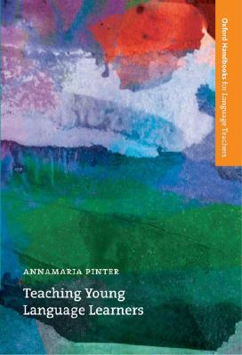 Teaching Young Language Learners  An Accessible Guide to the Theory and Practice of Teaching English to Children in Primary Education, Pinter, Annamaria