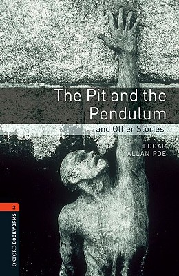 Pit and the Pendulum and Other Stories, The: Oxford Bookworms Stage 2, Poe, Edgar Allan,  Escott, John