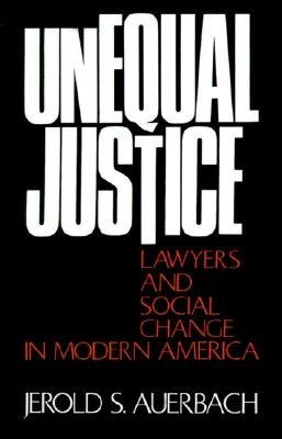 Unequal Justice: Lawyers and Social Change in Modern America, Auerbach, Jerold S.